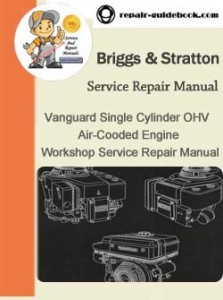 Briggs & Stratton Vanguard Single Cylinder OHV Air-Cooded Engine Workshop Service Repair Manual