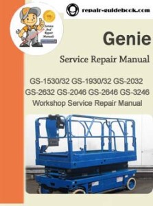 Genie GS-1530/32 GS-1930/32 GS-2032 GS-2632 GS-2046 GS-2646 GS-3246 Workshop Service Repair Manual 96316