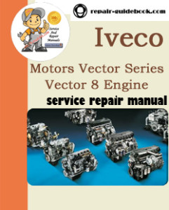 Iveco Motors Vector Series Vector 8 Engine Workshop Service Repair Manual