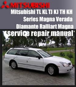 Mitsubishi TL KL TJ KJ TH KH Series Magna Verada Diamante Ralliart Magna Workshop Service Repair Manual